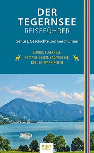 Der Tegernsee Reiseführer: Genuss, Geschichte und Geschichten