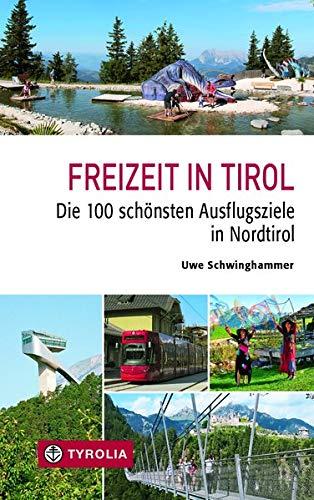 Freizeit in Tirol: Die 100 schönsten Ausflugsziele in Nordtirol