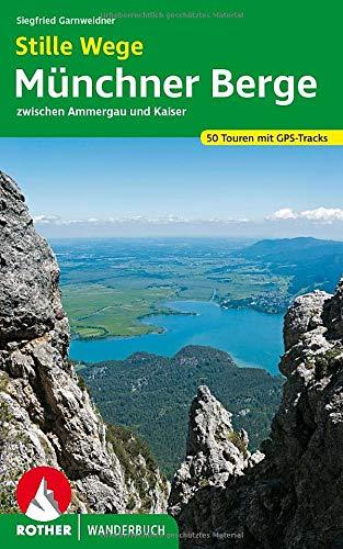 Stille Wege Münchner Berge: zwischen Ammergau und Kaiser. 50 Touren mit GPS-Tracks (Rother Wanderbuch)