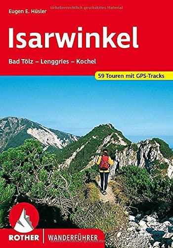 Isarwinkel: Bad Tölz – Lenggries – Kochel. 59 Touren. Mit GPS-Tracks (Rother Wanderführer)
