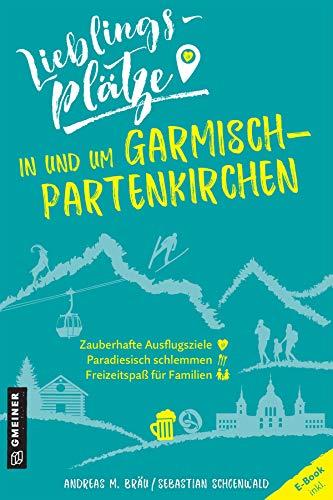 Lieblingsplätze in und um Garmisch-Partenkirchen (Lieblingsplätze im GMEINER-Verlag)